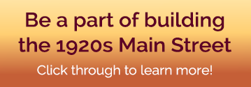 Be a part of building1920s Main St - learn more